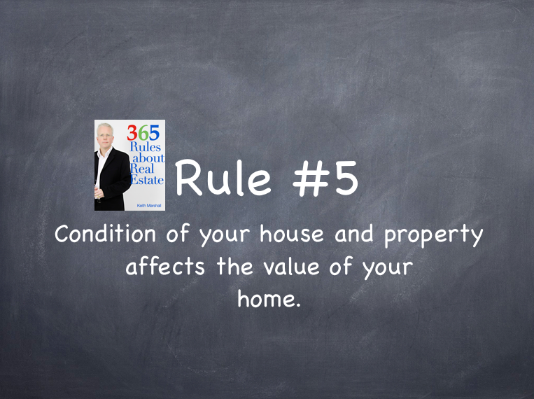 Rule #5: Condition of house and property affects the value of your home.