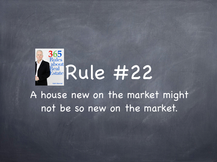 Rule #22: A house new on the market might not be so new on the market.