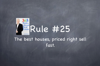 Rule #25: The best houses, priced right sell fast.
