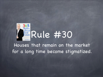 Rule #30: Houses that remain on the market for a long time become stigmatized