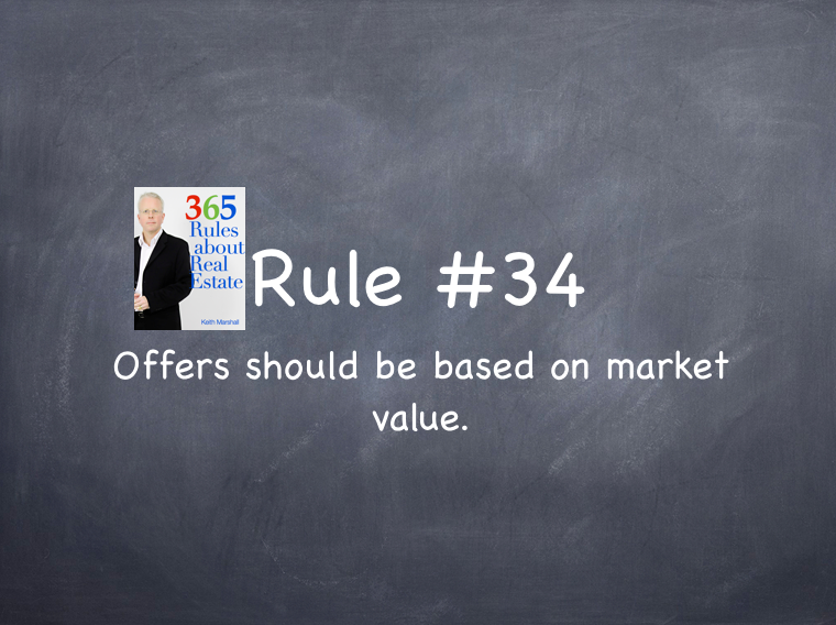 Rule #34: Offers should be based on market value not on what the buyer can afford.