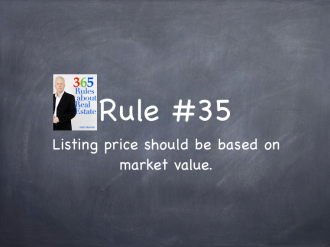 Rule #35: House prices should be based on market value, not what the seller needs.