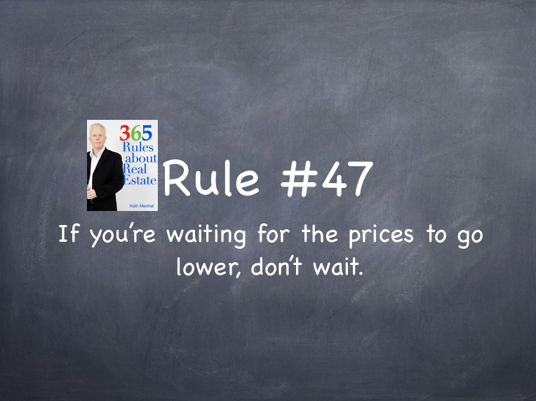Rule #47: If you're waiting for prices to go lower, don't wait.