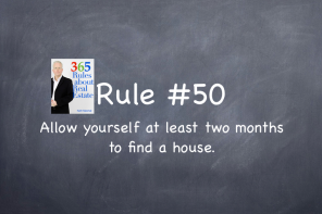 Rule #50: Allow yourself at least two months to find a house.