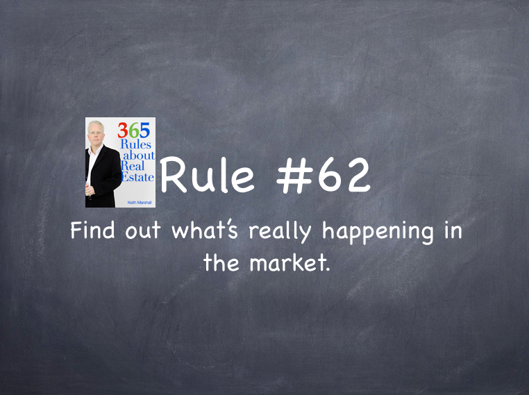 Rule #62: Find out what's really happening in the market.