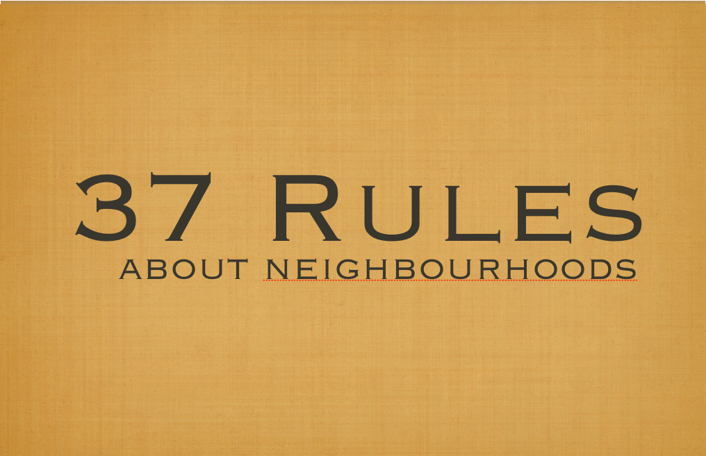 37 Rules about good Neighbourhoods