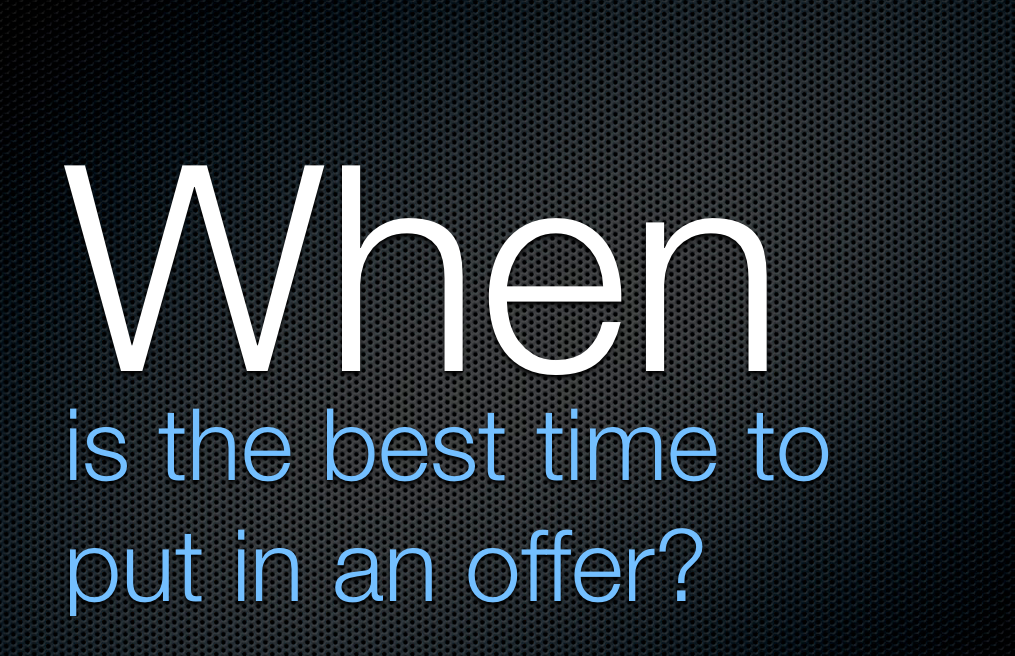 Question: When is the best time to put in an offer on a house?